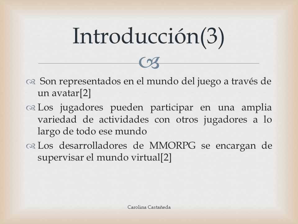 Introducción(3) Son representados en el mundo del juego a través de un avatar[2]